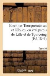 Etrennes Tourquennoises Et Lilloises, En Vrai Patois de Lille Et de Tourcoing, Tome