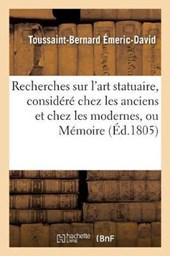 Recherches Sur L'Art Statuaire, Considere Chez Les Anciens Et Chez Les Modernes, Ou Memoire