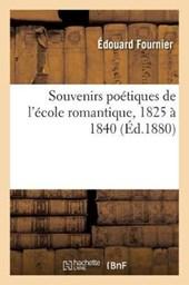 Souvenirs Poetiques de L'Ecole Romantique, 1825 a 1840 = Souvenirs Poa(c)Tiques de L'A(c)Cole Romantique, 1825 a