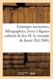 Catalogue de Tableaux, Estampes Anciennes, Lithographies, de M. Le Vicomte de Janze