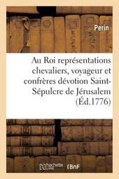 Au Roi Representations Des Chevaliers, Voyageur Et Confreres de Devotion Saint-Sepulcre de Jerusalem