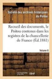 Recueil Des Documents, Le Poitou Contenus Dans Les Registres de la Chancellerie de France Tome
