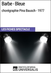 Barbe-Bleue (chorégraphie Pina Bausch - 1977) | Encyclopaedia Universalis |