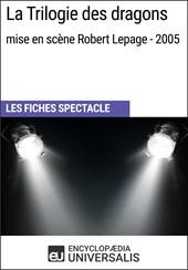 La Trilogie des dragons (mise en scène Robert Lepage - 2005)