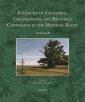 Ecologies of Crusading, Colonization, and Religious Conversion in the Medieval Baltic