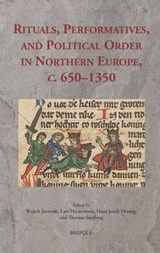 Rituals, Performatives, and Political Order in Northern Europe, c. 650-1350 |  |