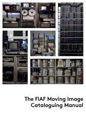The FIAF Moving Image Cataloguing Manual | Maria Pimpinelli |