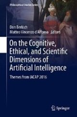 On the Cognitive, Ethical, and Scientific Dimensions of Artificial Intelligence | Don Berkich ; Matteo Vincenzo d'Alfonso |