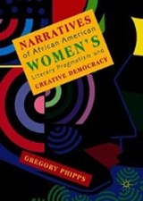 Narratives of African American Women's Literary Pragmatism and Creative Democracy | Gregory Phipps |
