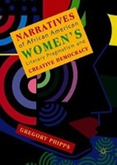 Narratives of African American Women's Literary Pragmatism and Creative Democracy