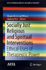 Socially Just Religious and Spiritual Interventions | Elisabeth Esmiol Wilson ; Lindsey Nice |