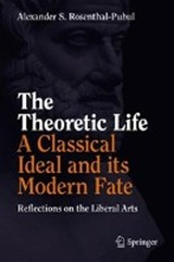 The Theoretic Life - A Classical Ideal and its Modern Fate | Alexander S. Rosenthal-Pubul |