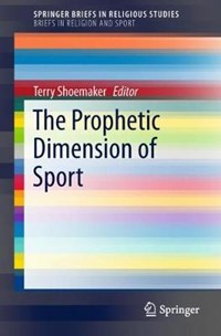 The Prophetic Dimension of Sport | Terry Shoemaker |