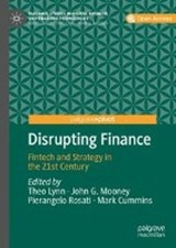 Disrupting Finance | Lynn, Theo ; Mooney, John G. ; Rosati, Pierangelo ; Cummins, Mark |