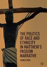 The Politics of Race and Ethnicity in Matthew's Passion Narrative | Wongi Park |