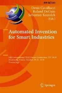 Automated Invention for Smart Industries | Denis Cavallucci ; Roland De Guio ; Sebastian Koziolek |