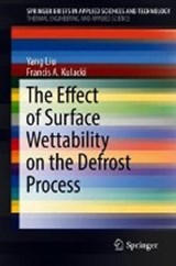 The Effect of Surface Wettability on the Defrost Process | Yang Liu ; Francis A. Kulacki |