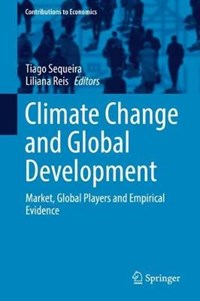 Climate Change and Global Development | Tiago Sequeira ; Liliana Reis |