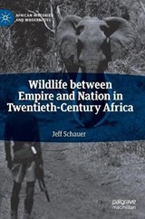 Wildlife between Empire and Nation in Twentieth-Century Africa | Jeff Schauer |