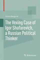 The Vexing Case of Igor Shafarevich, a Russian Political Thinker | Krista Berglund |