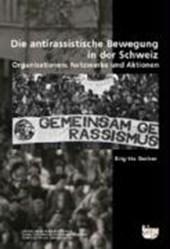 Die antirassistische Bewegung in der Schweiz. Organisationen, Netzwerke und Aktionen