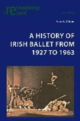 A History of Irish Ballet from 1927 to | Victoria O'brien |