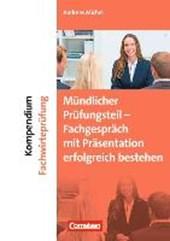 Erfolgreich im Beruf: Kompendium Fachwirte-Prüfung - mündlicher Teil