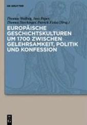 Europäische Geschichtskulturen um 1700 zwischen Gelehrsamkeit, Politik und Konfession