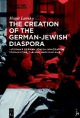 The Creation of the German-Jewish Diaspora | Hagit Hadassa Lavsky |