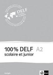 100% DELF A2 - Version scolaire et junior. Corrigés