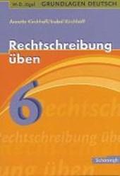 Grundlagen Deutsch. Rechtschreibung üben 6. Schuljahr. RSR