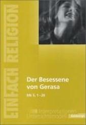 Der Besessene von Gerasa (Mk 5, 1 - 20): Jahrgangsstufen 10 -