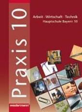 Praxis - AWT 10. Schülerband. Hauptschule. Bayern
