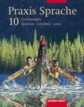 Praxis Sprache 10. Schülerband. Neubearbeituung. Grundausgabe