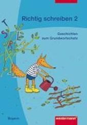 Richtig schreiben 2. Geschichten zum bayerischen Grundwortschatz. Arbeitsheft