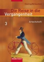 Die Reise in die Vergangenheit 3. Arbeitsheft. Berlin, Brandenburg, Sachsen-Anhalt, Thüringen