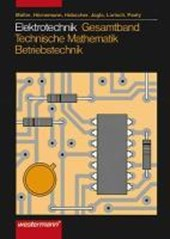 Elektrotechnik. Gesamtband Technische Mathematik, Energieelektronik, Industrieelektronik