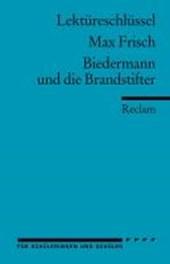 Biedermann und die Brandstifter. Lektüreschlüssel für Schüler