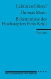 Bekenntnisse des Hochstaplers Felix Krull. Lektüreschlüssel für Schüler