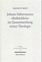 """Johann Habermanns """"Betbüchlein"""" im Zusammenhang seiner Theologie"""