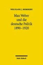 Max Weber und die deutsche Politik 1890-1920