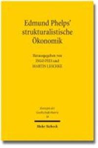 Edmund Phelps' strukturalistische Ökonomik | Pies, Ingo ; Leschke, Martin |
