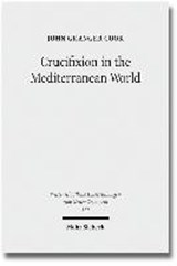 Crucifixion in the Mediterranean World | John Granger Cook |