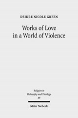 Works of Love in a World of Violence | Deidre Nicole Green |
