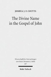 The Divine Name in the Gospel of John | Joshua J. F. Coutts |