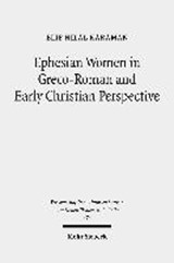 Ephesian Women in Greco-Roman and Early Christian Perspective | Elif Hilal Karaman |
