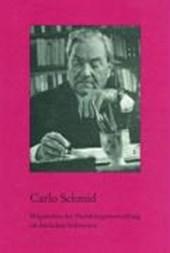 Carlo Schmid. Mitgestalter der Nachkriegsentwicklung im deutschen Südwesten
