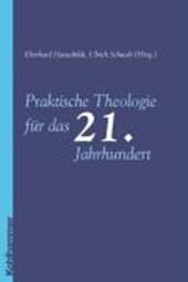 Praktische Theologie für das 21. Jahrhundert