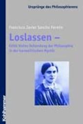 Loslassen - Edith Steins Vollendung der Philosophie in der karmelitischen Mystik