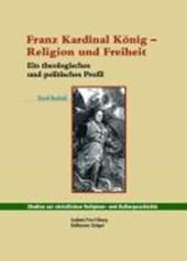 Franz Kardinal König - Religion und Freiheit